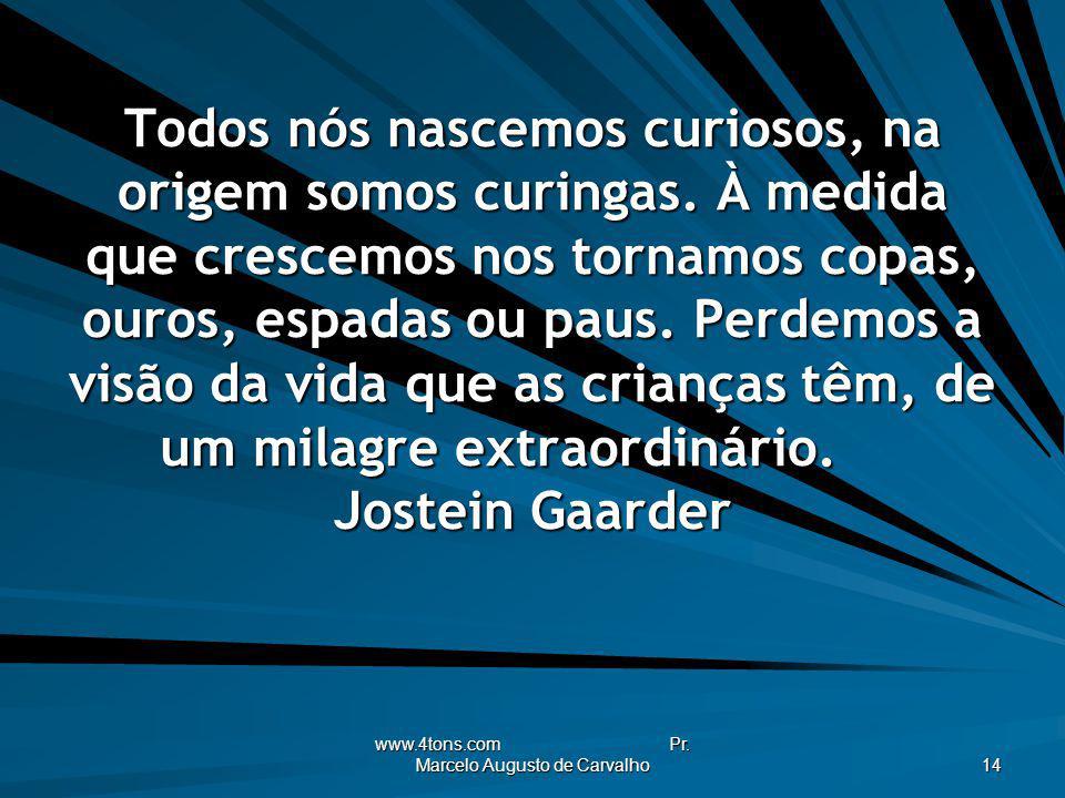 www.4tons.com Pr. Marcelo Augusto de Carvalho 14 Todos nós nascemos curiosos, na origem somos curingas. À medida que crescemos nos tornamos copas, our