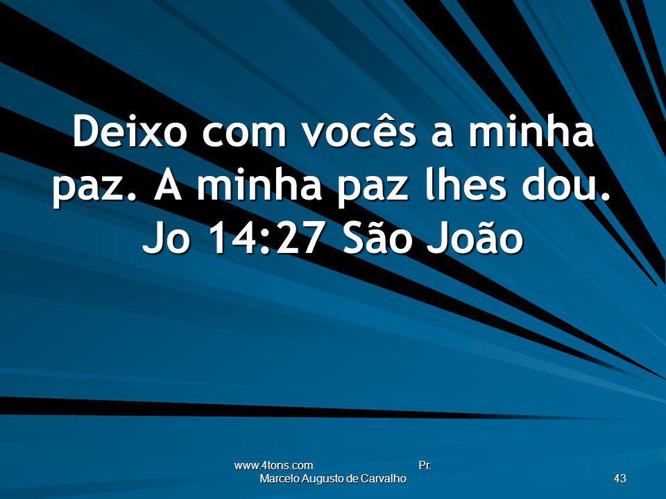 www.4tons.com Pr. Marcelo Augusto de Carvalho 43 Deixo com vocês a minha paz. A minha paz lhes dou. Jo 14:27São João