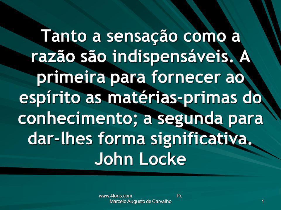 www.4tons.com Pr. Marcelo Augusto de Carvalho 1 Tanto a sensação como a razão são indispensáveis. A primeira para fornecer ao espírito as matérias-pri