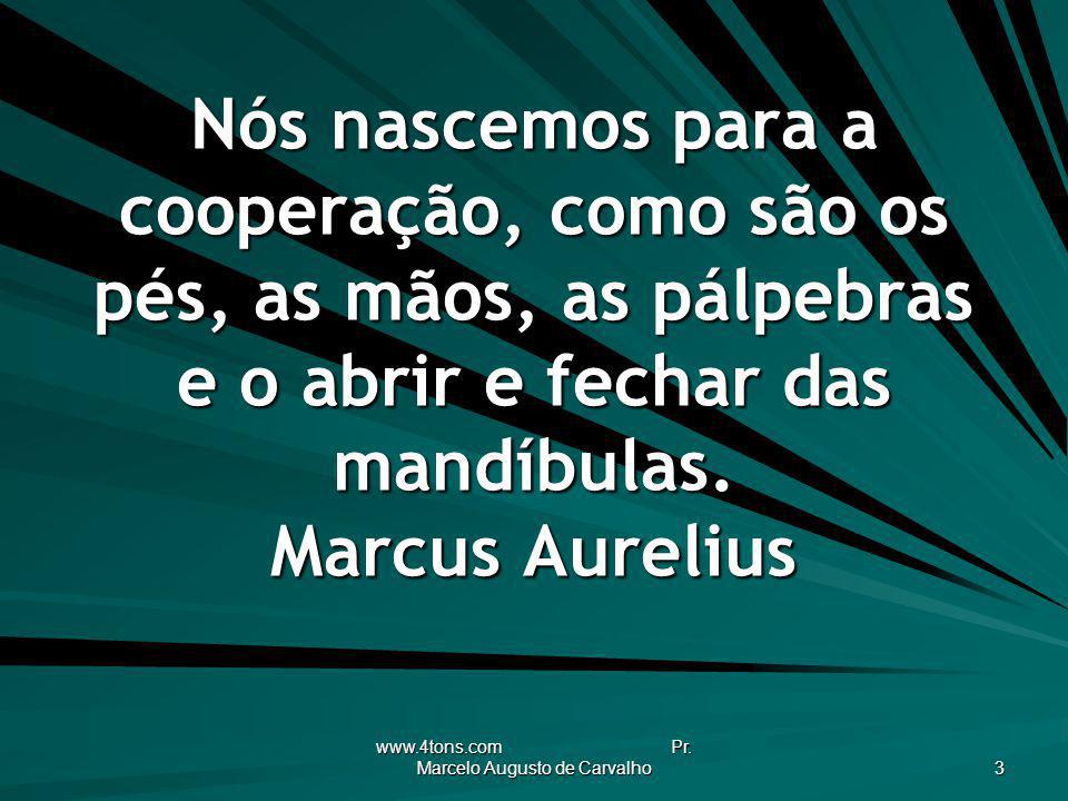 www.4tons.com Pr. Marcelo Augusto de Carvalho 3 Nós nascemos para a cooperação, como são os pés, as mãos, as pálpebras e o abrir e fechar das mandíbul