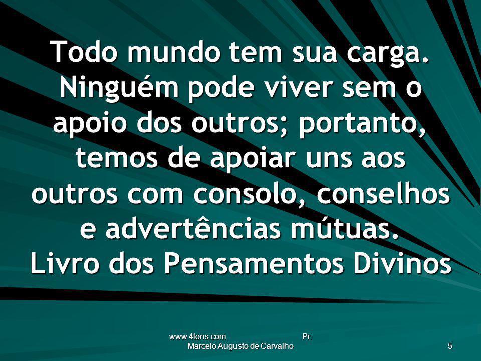www.4tons.com Pr.Marcelo Augusto de Carvalho 16 Eu espero atravessar a vida apenas uma vez.