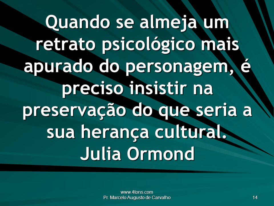 www.4tons.com Pr. Marcelo Augusto de Carvalho 14 Quando se almeja um retrato psicológico mais apurado do personagem, é preciso insistir na preservação