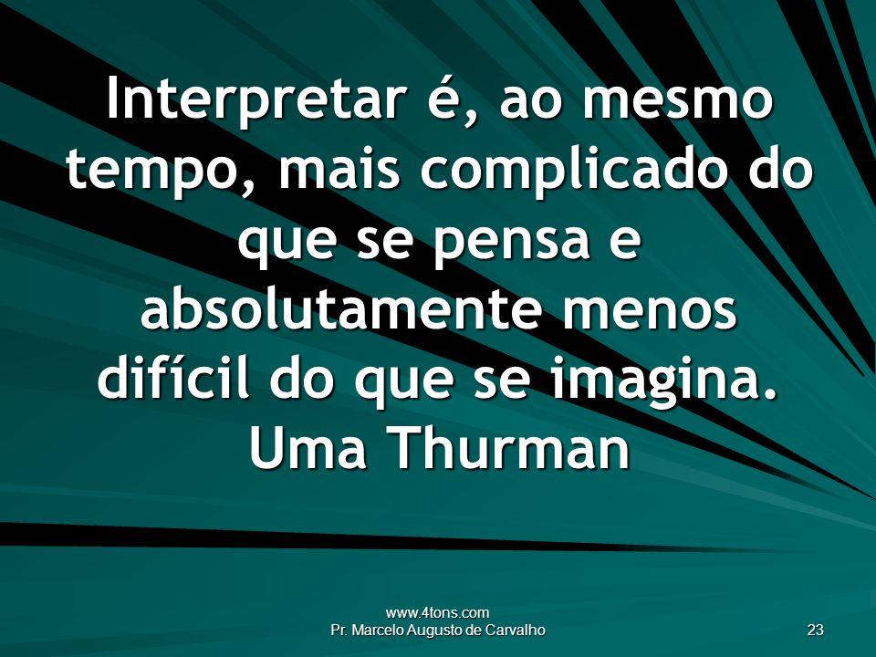 www.4tons.com Pr. Marcelo Augusto de Carvalho 23 Interpretar é, ao mesmo tempo, mais complicado do que se pensa e absolutamente menos difícil do que s