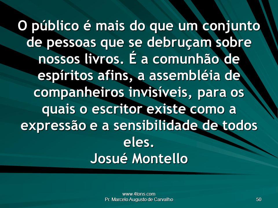 www.4tons.com Pr. Marcelo Augusto de Carvalho 50 O público é mais do que um conjunto de pessoas que se debruçam sobre nossos livros. É a comunhão de e