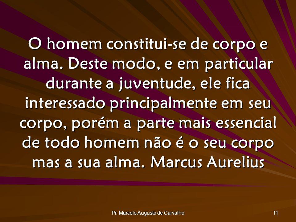 Pr. Marcelo Augusto de Carvalho 11 O homem constitui-se de corpo e alma. Deste modo, e em particular durante a juventude, ele fica interessado princip