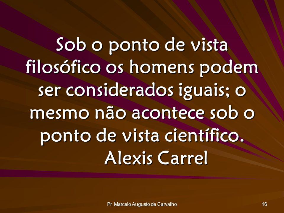 Pr. Marcelo Augusto de Carvalho 16 Sob o ponto de vista filosófico os homens podem ser considerados iguais; o mesmo não acontece sob o ponto de vista
