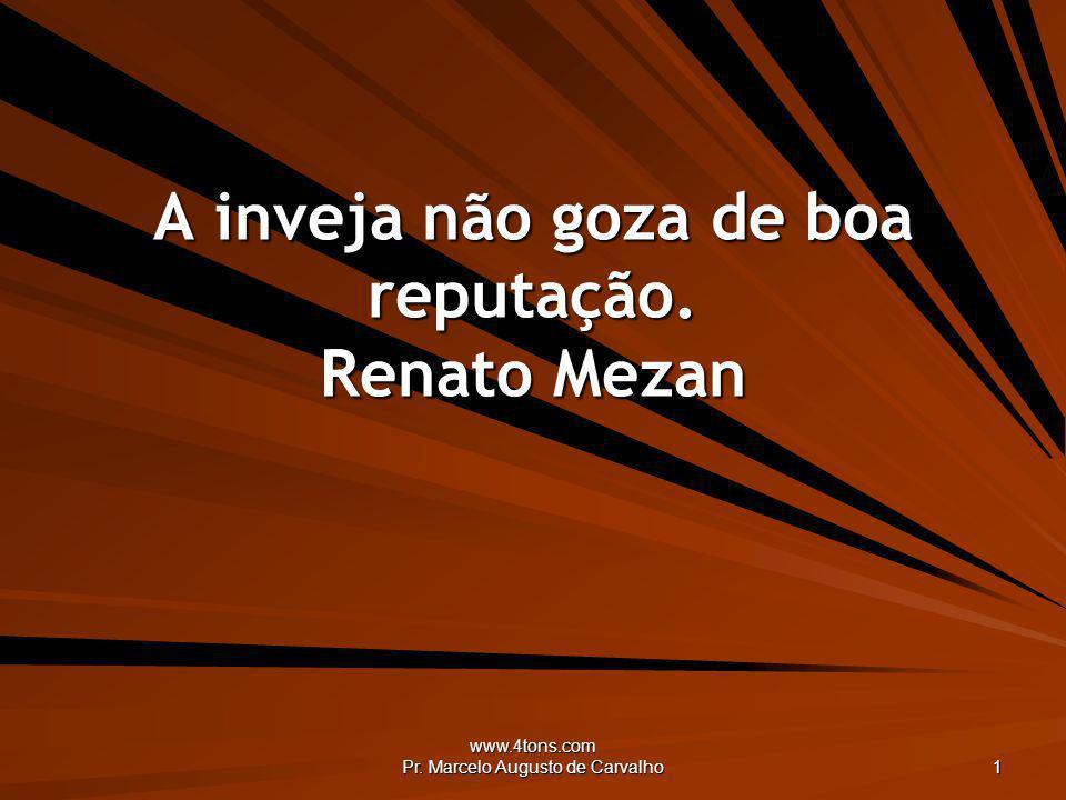 www.4tons.com Pr. Marcelo Augusto de Carvalho 1 A inveja não goza de boa reputação. Renato Mezan