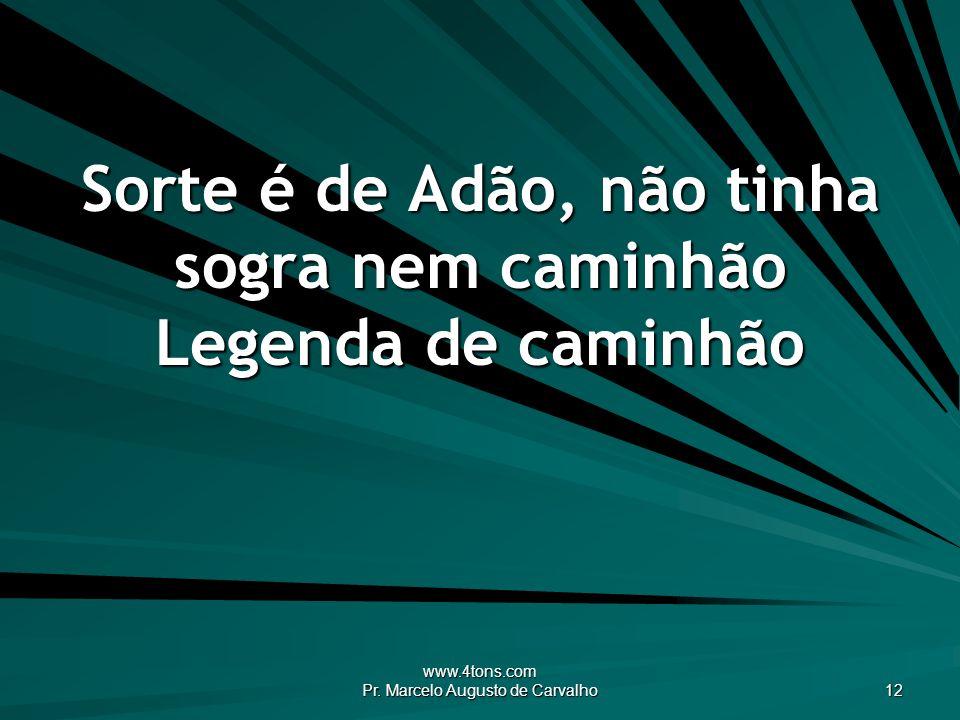 www.4tons.com Pr. Marcelo Augusto de Carvalho 12 Sorte é de Adão, não tinha sogra nem caminhão Legenda de caminhão