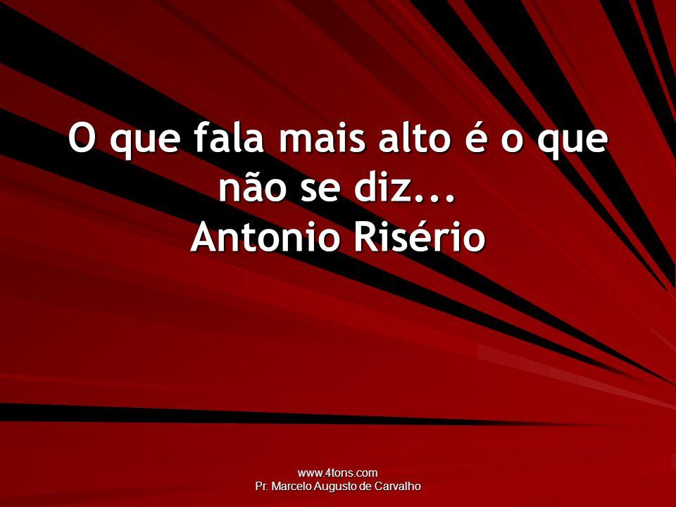 www.4tons.com Pr. Marcelo Augusto de Carvalho O que fala mais alto é o que não se diz... Antonio Risério