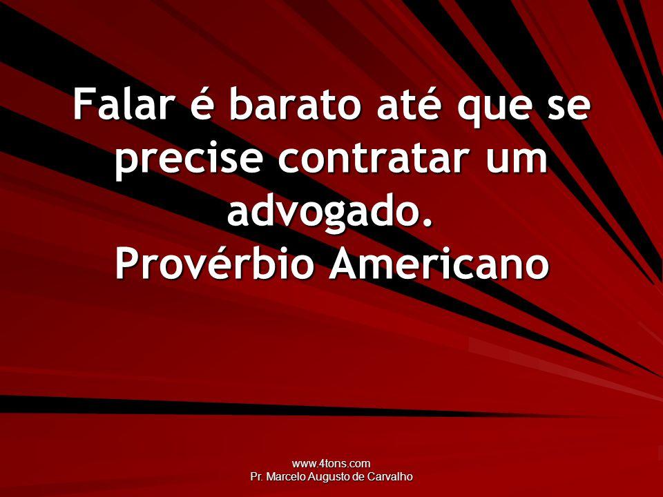 www.4tons.com Pr. Marcelo Augusto de Carvalho Falar é barato até que se precise contratar um advogado. Provérbio Americano