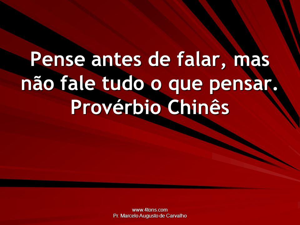 www.4tons.com Pr. Marcelo Augusto de Carvalho Pense antes de falar, mas não fale tudo o que pensar. Provérbio Chinês