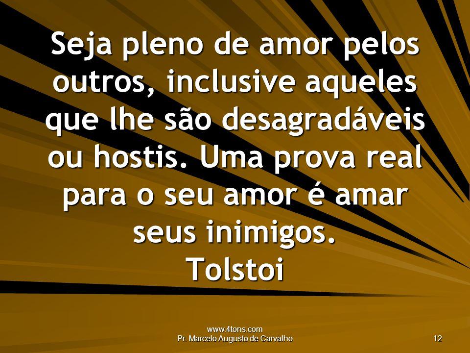 www.4tons.com Pr. Marcelo Augusto de Carvalho 12 Seja pleno de amor pelos outros, inclusive aqueles que lhe são desagradáveis ou hostis. Uma prova rea