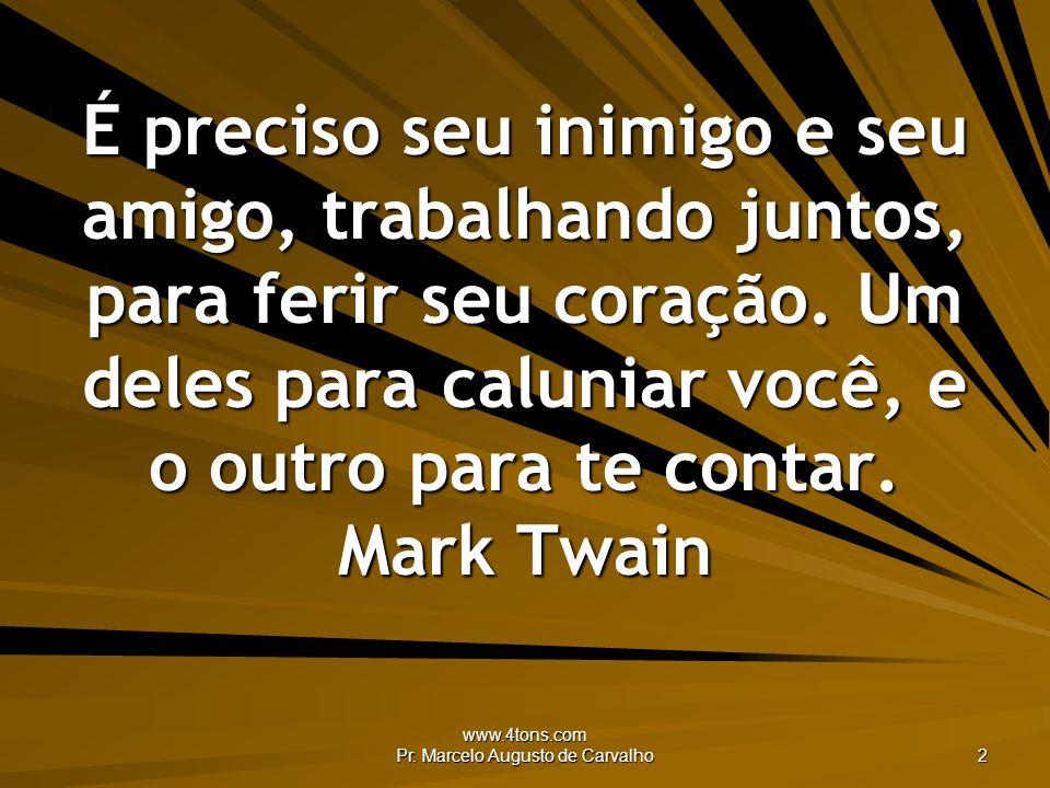 www.4tons.com Pr. Marcelo Augusto de Carvalho 43 A inimigo que foge, ponte de prata. Adágio Popular