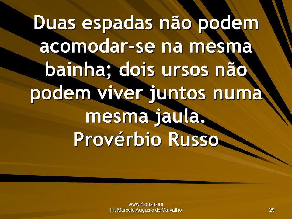 www.4tons.com Pr. Marcelo Augusto de Carvalho 29 Duas espadas não podem acomodar-se na mesma bainha; dois ursos não podem viver juntos numa mesma jaul