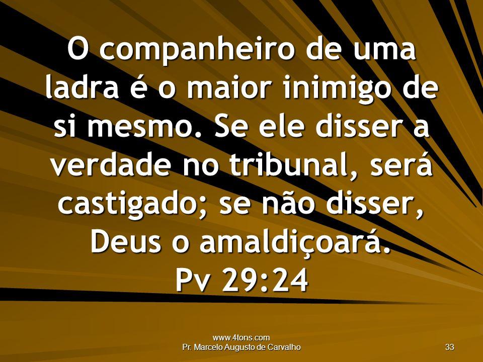 www.4tons.com Pr. Marcelo Augusto de Carvalho 33 O companheiro de uma ladra é o maior inimigo de si mesmo. Se ele disser a verdade no tribunal, será c