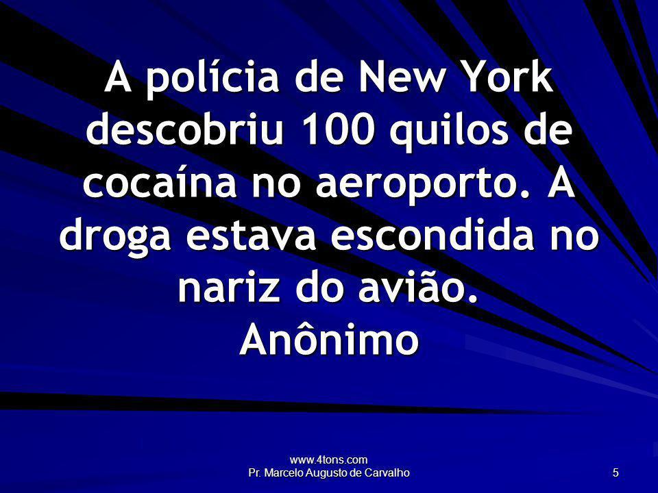 www.4tons.com Pr. Marcelo Augusto de Carvalho 5 A polícia de New York descobriu 100 quilos de cocaína no aeroporto. A droga estava escondida no nariz