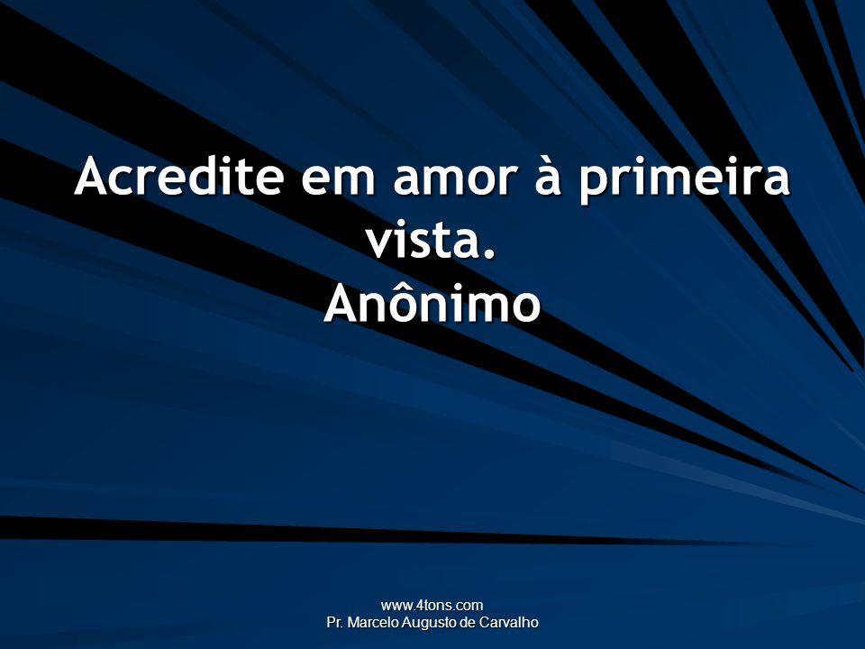 www.4tons.com Pr. Marcelo Augusto de Carvalho Amar sem inquietação é amar sem amor. Anônimo