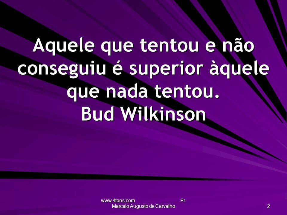www.4tons.com Pr. Marcelo Augusto de Carvalho 2 Aquele que tentou e não conseguiu é superior àquele que nada tentou. Bud Wilkinson