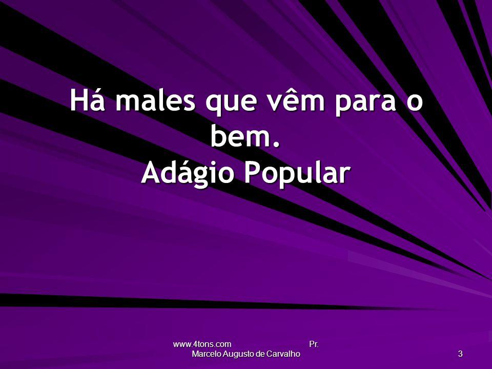 www.4tons.com Pr. Marcelo Augusto de Carvalho 3 Há males que vêm para o bem. Adágio Popular