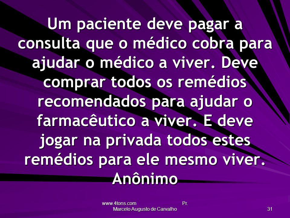 www.4tons.com Pr. Marcelo Augusto de Carvalho 31 Um paciente deve pagar a consulta que o médico cobra para ajudar o médico a viver. Deve comprar todos