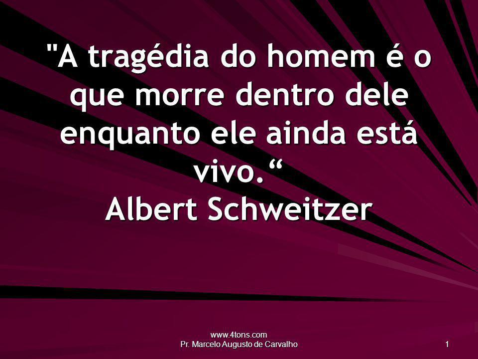 www.4tons.com Pr.Marcelo Augusto de Carvalho 12 As ilusões vêm do céu, e os erros de nós mesmos.