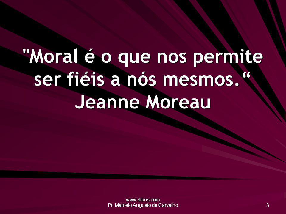 www.4tons.com Pr.Marcelo Augusto de Carvalho 14 Não basta fazer o bem.