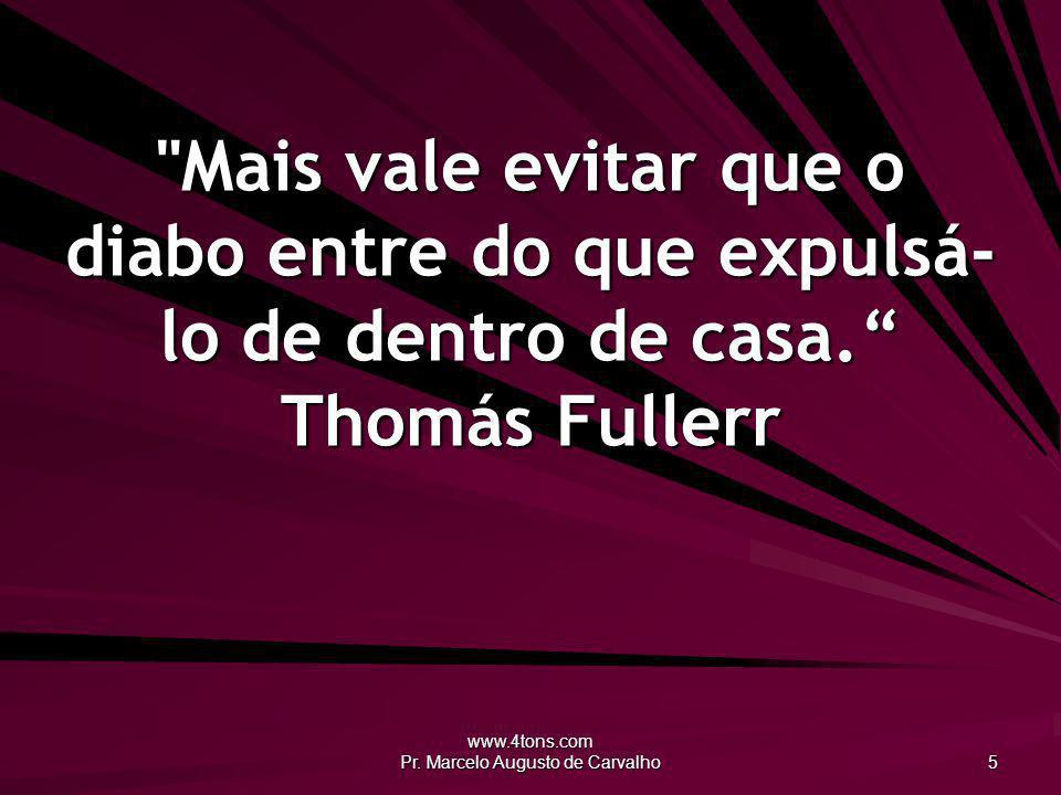 www.4tons.com Pr.Marcelo Augusto de Carvalho 16 O primeiro passo para o bem é não fazer o mal.