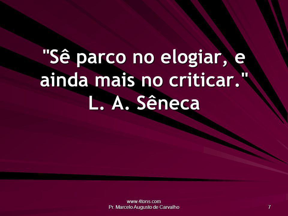 www.4tons.com Pr.Marcelo Augusto de Carvalho 8 Quem caminha descalço, não deve semear espinhos.