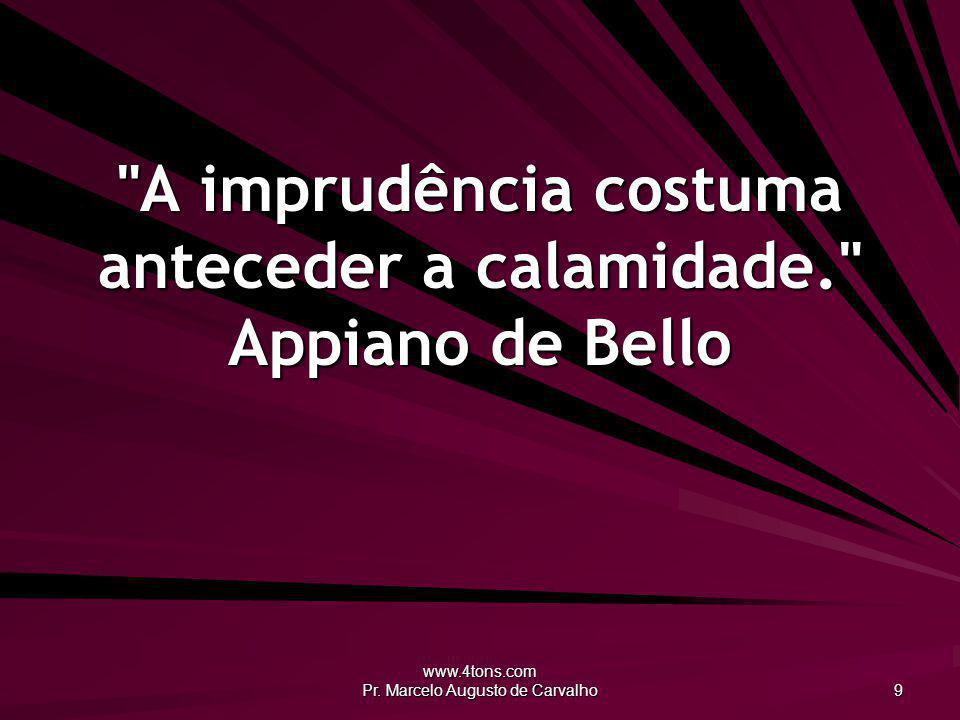 www.4tons.com Pr.Marcelo Augusto de Carvalho 20 Esquece as injúrias, nunca as amabilidades.
