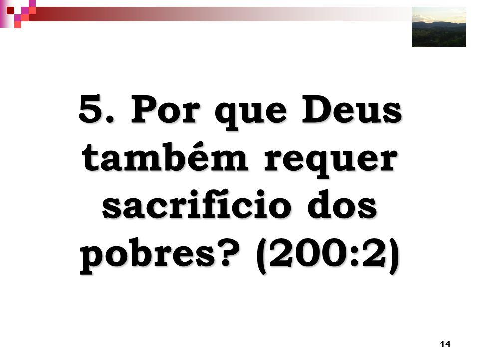 14 5. Por que Deus também requer sacrifício dos pobres? (200:2)