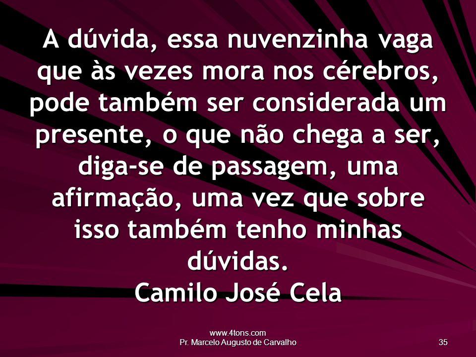 www.4tons.com Pr. Marcelo Augusto de Carvalho 35 A dúvida, essa nuvenzinha vaga que às vezes mora nos cérebros, pode também ser considerada um present