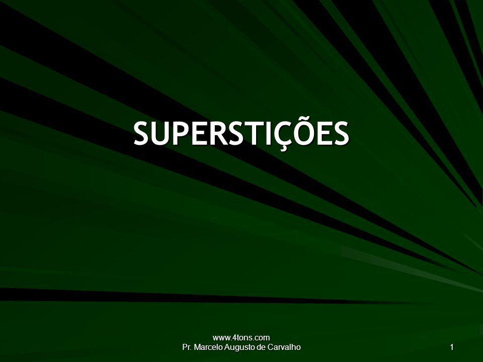 www.4tons.com Pr. Marcelo Augusto de Carvalho 1 SUPERSTIÇÕES