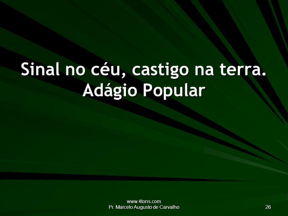 www.4tons.com Pr. Marcelo Augusto de Carvalho 26 Sinal no céu, castigo na terra. Adágio Popular