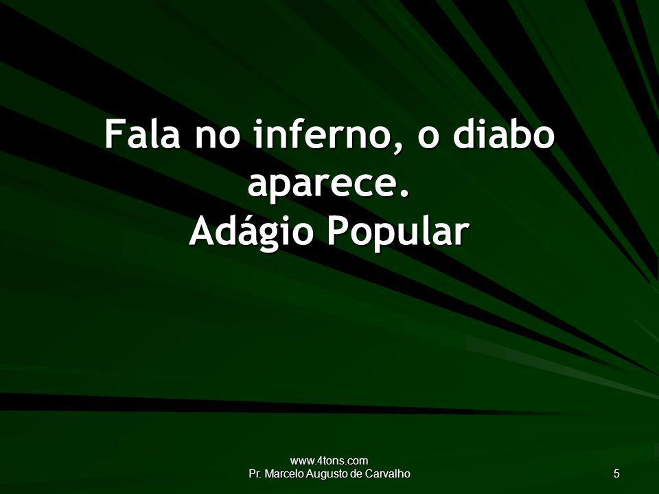 www.4tons.com Pr. Marcelo Augusto de Carvalho 36 Agosto, mês do desgosto. Adágio Popular