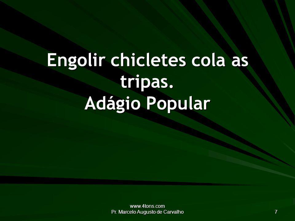 www.4tons.com Pr.Marcelo Augusto de Carvalho 38 Passarei por este mundo uma só vez.
