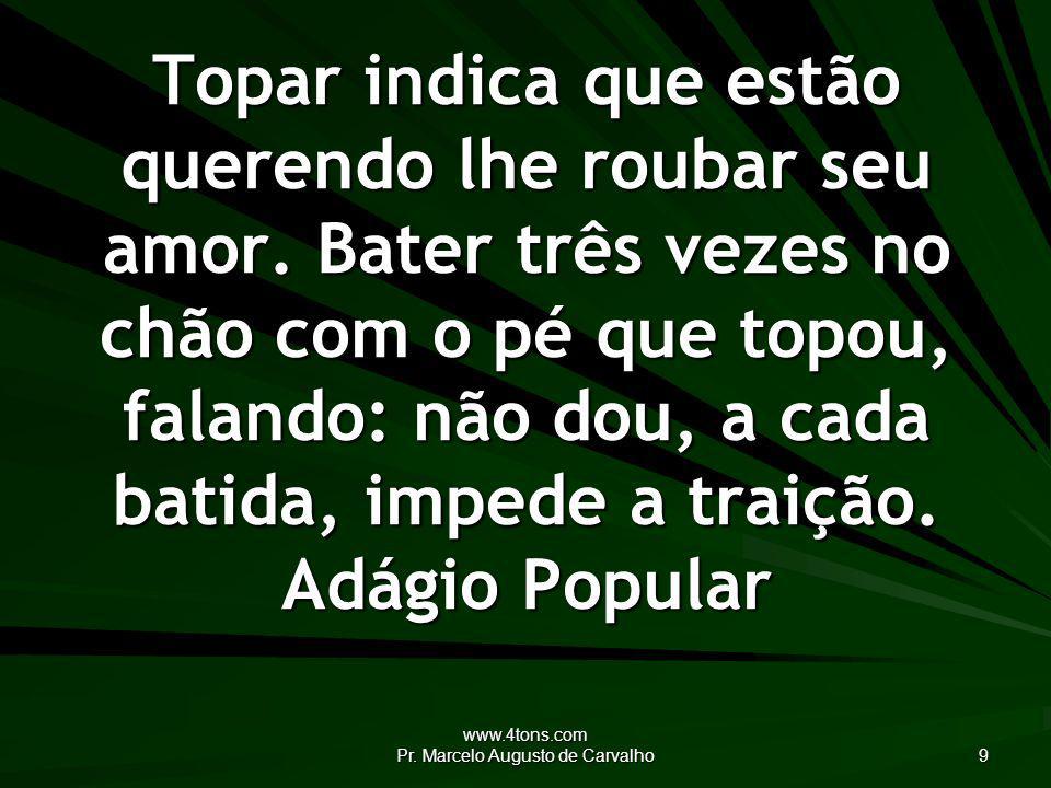 www.4tons.com Pr. Marcelo Augusto de Carvalho 10 Mãos frias, coração quente. Adágio Popular