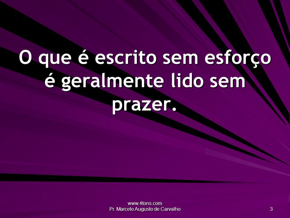 www.4tons.com Pr. Marcelo Augusto de Carvalho 3 O que é escrito sem esforço é geralmente lido sem prazer.