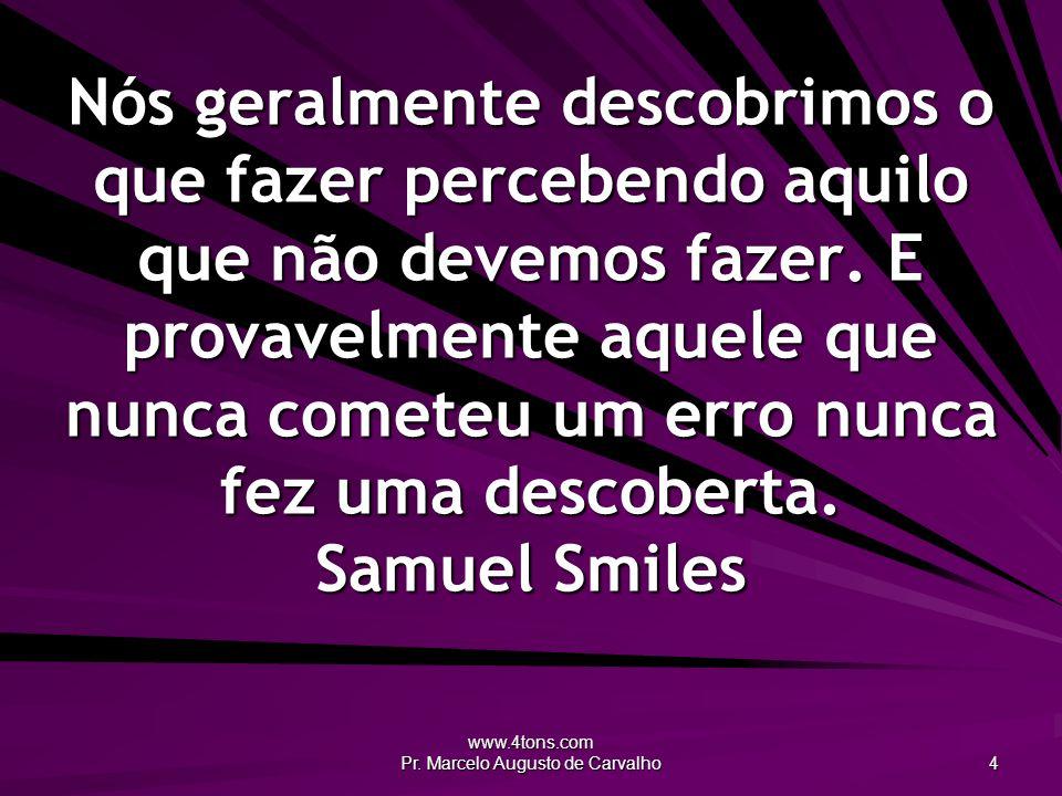 www.4tons.com Pr. Marcelo Augusto de Carvalho 4 Nós geralmente descobrimos o que fazer percebendo aquilo que não devemos fazer. E provavelmente aquele