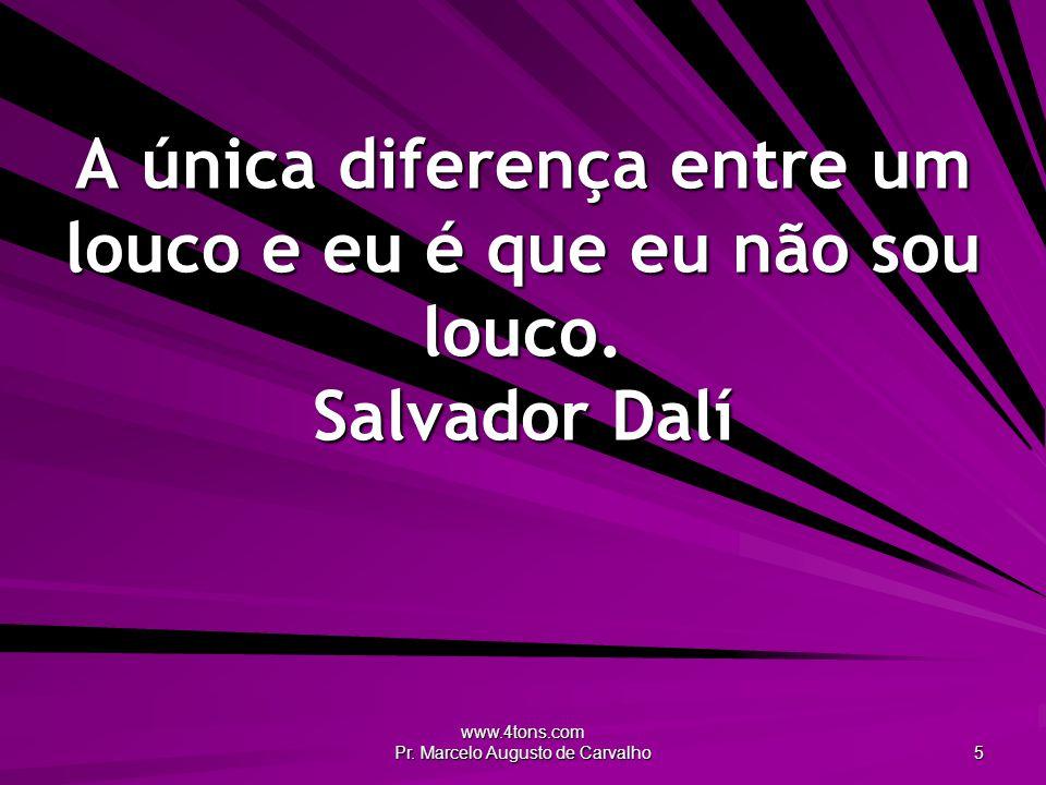 www.4tons.com Pr. Marcelo Augusto de Carvalho 46 Sem palavrão não há diálogo. Leila Diniz