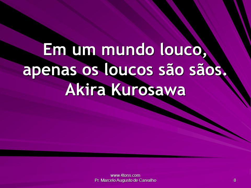 www.4tons.com Pr.Marcelo Augusto de Carvalho 29 Mistura um pouco de loucura à sua sabedoria.