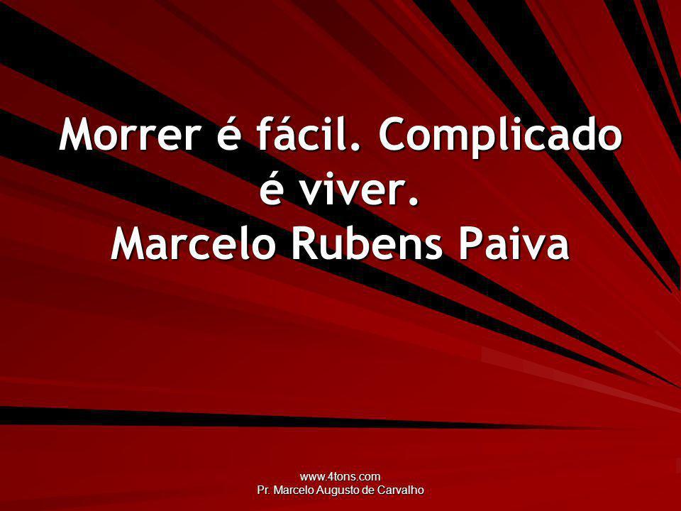 www.4tons.com Pr.Marcelo Augusto de Carvalho Morrer é fácil.