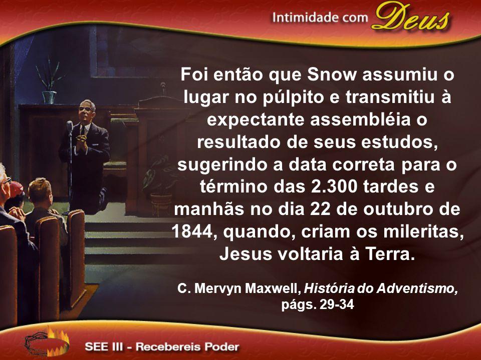 Foi então que Snow assumiu o lugar no púlpito e transmitiu à expectante assembléia o resultado de seus estudos, sugerindo a data correta para o término das 2.300 tardes e manhãs no dia 22 de outubro de 1844, quando, criam os mileritas, Jesus voltaria à Terra.