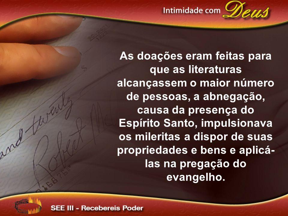 As doações eram feitas para que as literaturas alcançassem o maior número de pessoas, a abnegação, causa da presença do Espírito Santo, impulsionava o