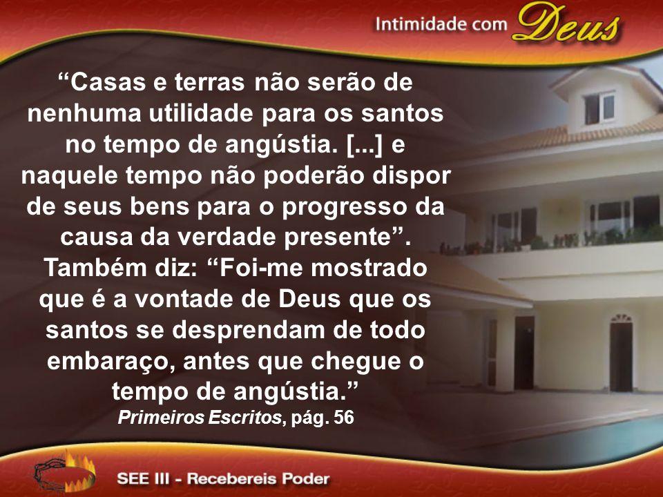 Casas e terras não serão de nenhuma utilidade para os santos no tempo de angústia. [...] e naquele tempo não poderão dispor de seus bens para o progre