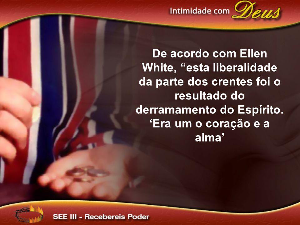 De acordo com Ellen White, esta liberalidade da parte dos crentes foi o resultado do derramamento do Espírito. Era um o coração e a alma