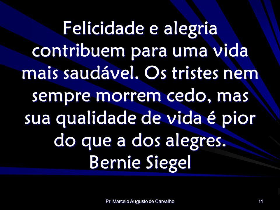 Pr.Marcelo Augusto de Carvalho 11 Felicidade e alegria contribuem para uma vida mais saudável.