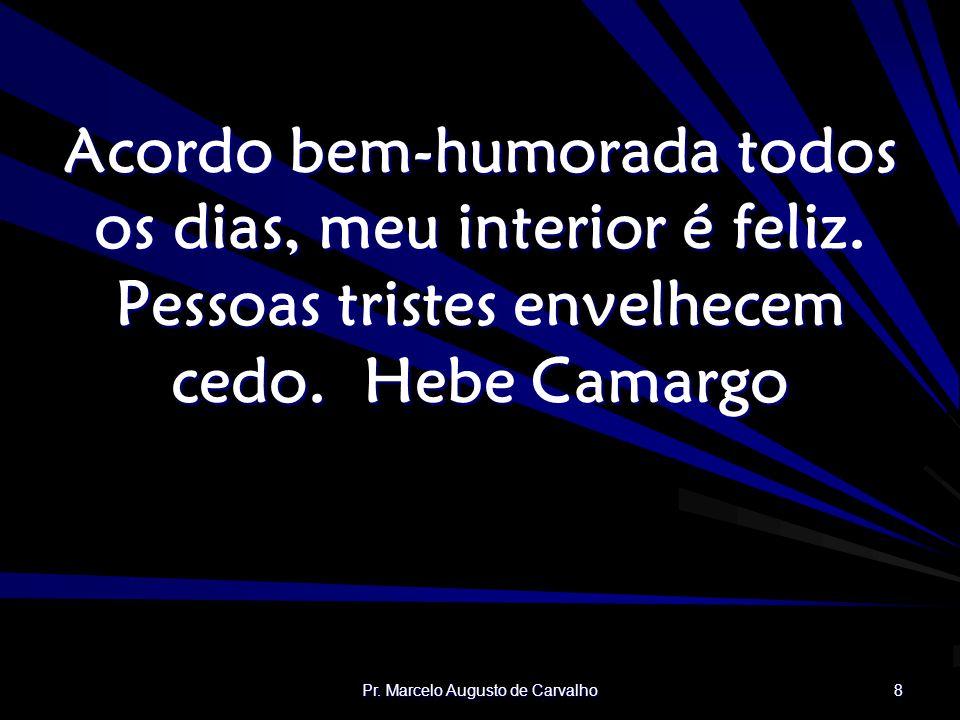 Pr. Marcelo Augusto de Carvalho 19 Nas asas do tempo, a tristeza voa.Jean de La Fontaine