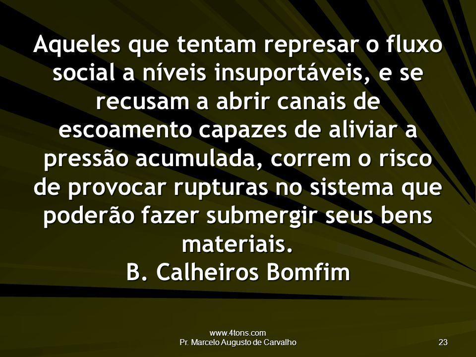 www.4tons.com Pr. Marcelo Augusto de Carvalho 23 Aqueles que tentam represar o fluxo social a níveis insuportáveis, e se recusam a abrir canais de esc