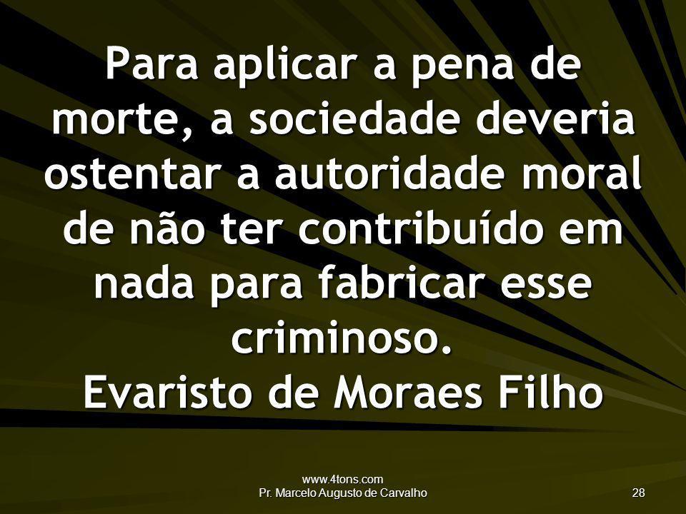 www.4tons.com Pr. Marcelo Augusto de Carvalho 28 Para aplicar a pena de morte, a sociedade deveria ostentar a autoridade moral de não ter contribuído