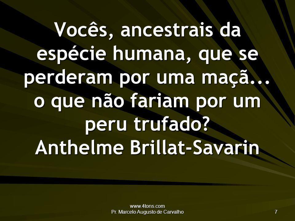 www.4tons.com Pr. Marcelo Augusto de Carvalho 7 Vocês, ancestrais da espécie humana, que se perderam por uma maçã... o que não fariam por um peru truf